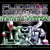 "Flexible ""Hi-Tech Night""  mit Hyperactive 25 & Mad Scientist"