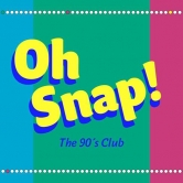 OH SNAP! The 90`s Club – Semester Closing!